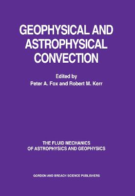 Geophysical & Astrophysical Convection by Peter A. Fox