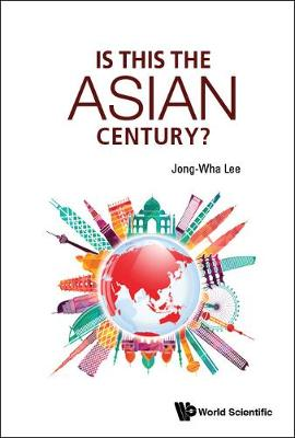 Is This The Asian Century? by Jong-Wha Lee