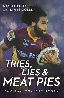 Tries, Lies and Meat Pies by Sam Thaiday