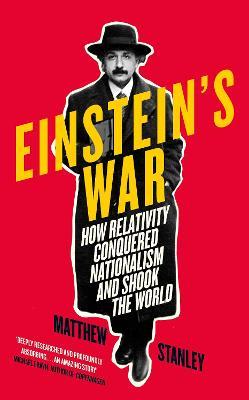 Einstein's War: How Relativity Conquered Nationalism and Shook the World by Matthew Stanley