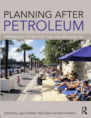 Planning After Petroleum: Preparing Cities for the Age Beyond Oil by Jago Dodson