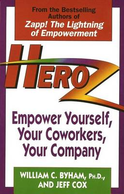 Heroz: Empower Yourself, Your Co-Workers and Your Company by William Byham