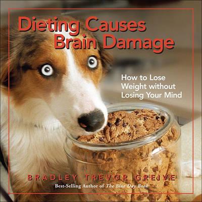 Dieting Causes Brain Damage by Bradley Trevor Greive