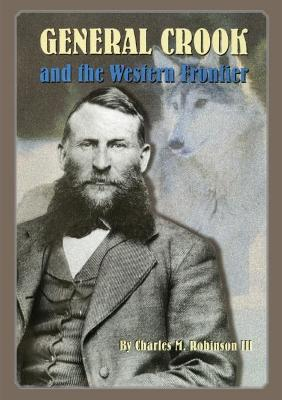 General Crook and the Western Frontier by Charles M. Robinson