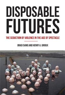 Disposable Futures by Brad Evans