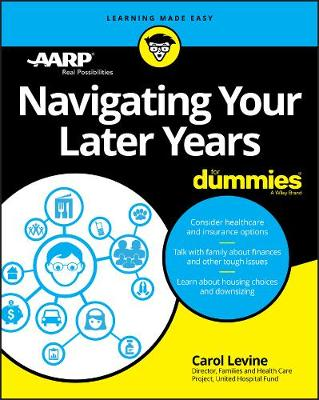 Navigating Your Later Years For Dummies by Carol Levine