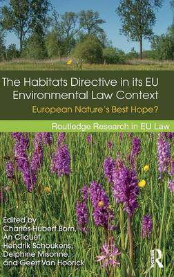 The Habitats Directive in its EU Environmental Law Context by Charles-Hubert Born