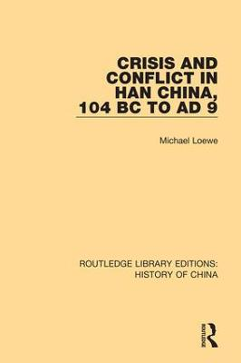 Crisis and Conflict in Han China, 104 BC to AD 9 by Michael Loewe