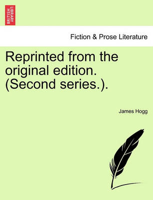 Reprinted from the Original Edition. (Second Series.). by Professor James Hogg