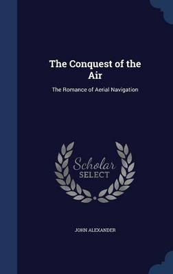 The Conquest of the Air by John Alexander