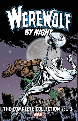 Werewolf By Night: The Complete Collection Vol. 3 by Doug Moench