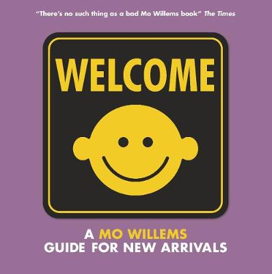 Welcome: A Mo Willems Guide for New Arrivals by Mo Willems