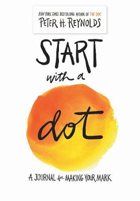 The Start with a Dot (Guided Journal): A Journal for Making Your Mark by Peter H. Reynolds