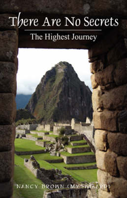 There Are No Secrets: The Highest Journey by Myswizard Nancy Brown