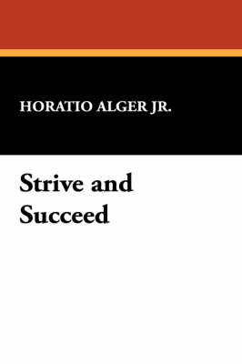 Strive and Succeed by Horatio Alger