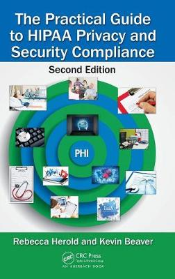 The Practical Guide to HIPAA Privacy and Security Compliance, Second Edition by Rebecca Herold