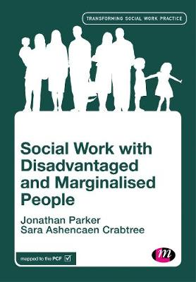 Social Work with Disadvantaged and Marginalised People by Jonathan Parker
