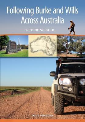 Following Burke and Wills Across Australia by Dave Phoenix