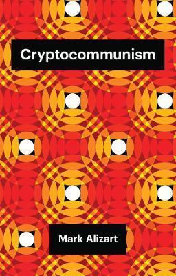 Cryptocommunism by Mark Alizart