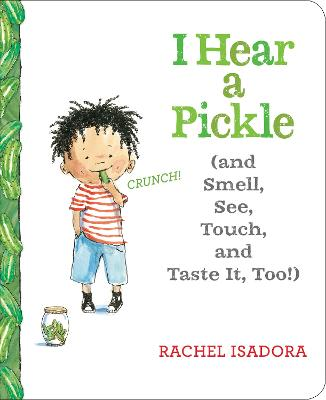 I Hear a Pickle and Smell, See, Touch, & Taste It, Too! by Rachel Isadora