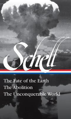 Jonathan Schell The Fate Of The Earth, The Abolition, The Unconquerable Worl by Jonathan Schell