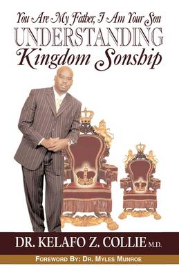 You Are My Father, I Am Your Son- Understanding Kingdom Sonship by MD Dr Kelafo Z Collie