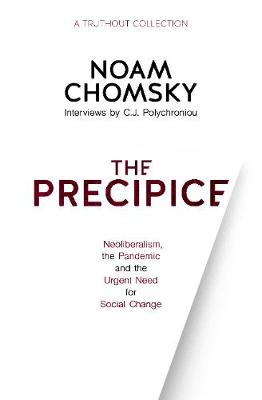 The Precipice: Neoliberalism, the Pandemic and the Urgent Need for Radical Change by Noam Chomsky