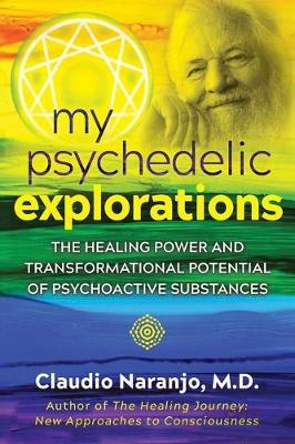 My Psychedelic Explorations: The Healing Power and Transformational Potential of Psychoactive Substances book