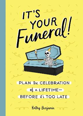 It's Your Funeral: Plan the Celebration of a Lifetime--Before It's Too Late book