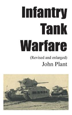Infantry Tank Warfare (revised and enlarged) by John Plant