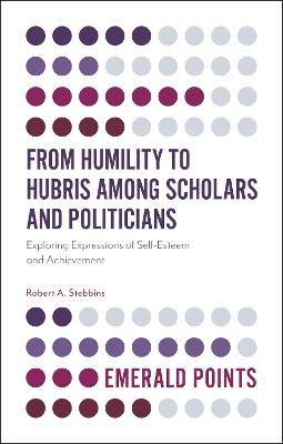 From Humility to Hubris among Scholars and Politicians by Robert A. Stebbins