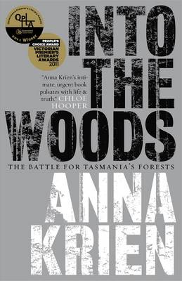 Into The Woods: The Battle For Tasmanias Forests by Anna Krien