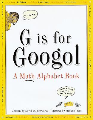 G Is For Googol: A Math Alphabet Book by David M. Schwartz