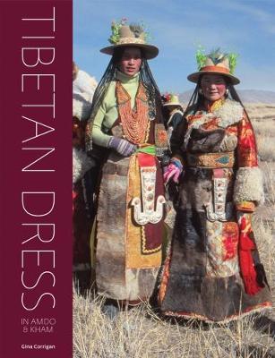 Tibetan Dress in Amdo & Kham by Gina Corrigan