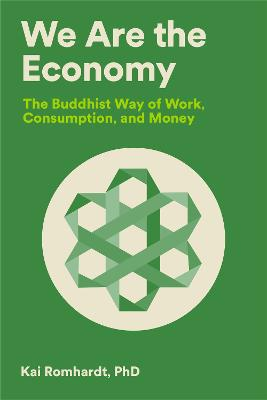 We Are the Economy: The Buddhist Way of Work, Consumption, and Money book