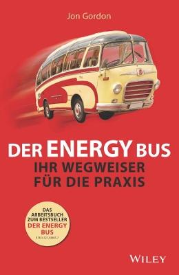 The Der Energy Bus: Ihr Wegweiser fur die Praxis by Jon Gordon