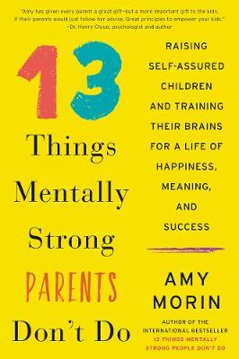 13 Things Mentally Strong Parents Don't Do by Amy Morin