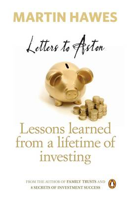 Letters to Aston: Lessons Learned from a Lifetime of Investing by Martin Hawes