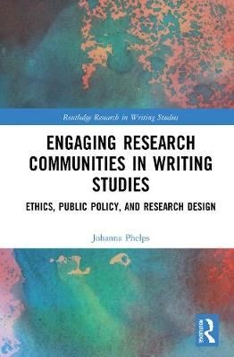 Engaging Research Communities in Writing Studies: Ethics, Public Policy, and Research Design book