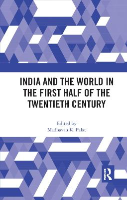 India and the World in the First Half of the Twentieth Century by Madhavan K. Palat