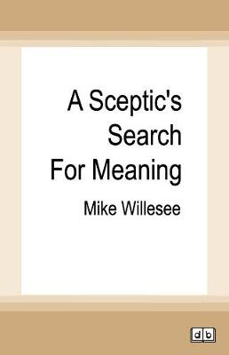 A Sceptic's Search for Meaning by Mike Willesee
