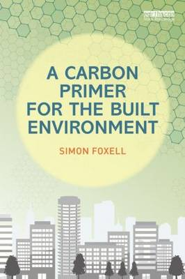 Carbon Primer for the Built Environment by Simon Foxell