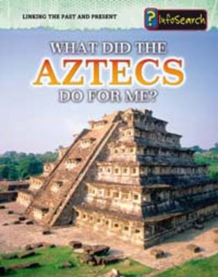 What Did the Aztecs Do For Me? by Elizabeth Raum