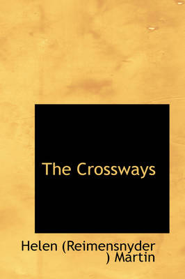 The Crossways by Helen (Reimensnyder ) Martin