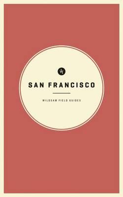 Wildsam Field Guides: San Francisco by Taylor Elliott Bruce