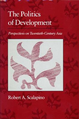 The Politics of Development by Robert A. Scalapino