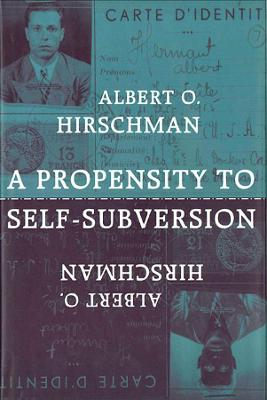 A Propensity to Self-subversion by Albert O. Hirschman