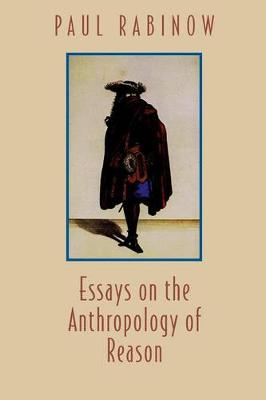 Essays on the Anthropology of Reason by Paul Rabinow