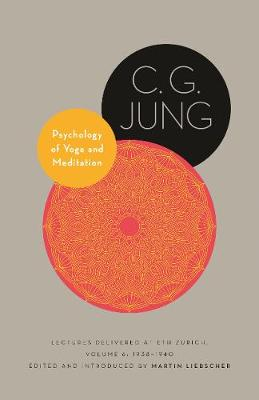 Psychology of Yoga and Meditation: Lectures Delivered at ETH Zurich, Volume 6: 1938-1940 by C. G. Jung