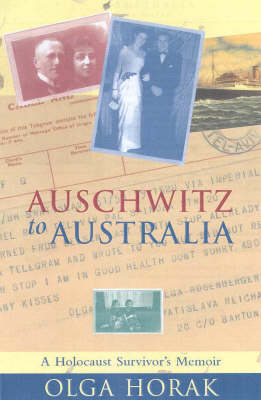 From Auschwitz and Belsen to Australia by Olga Horak